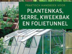 Praktisch handboek plantenkas, serre, kweekbak, folietunnel
